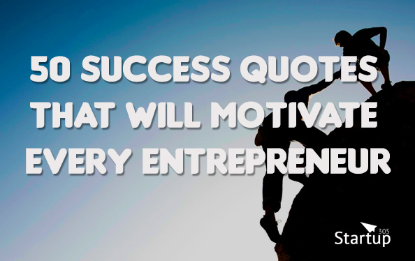 success quotes that will motivate every entrepreneur startup
