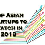 Top Asian Startups to Watch in 2018