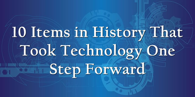 10 items in history that took technology one step forward
