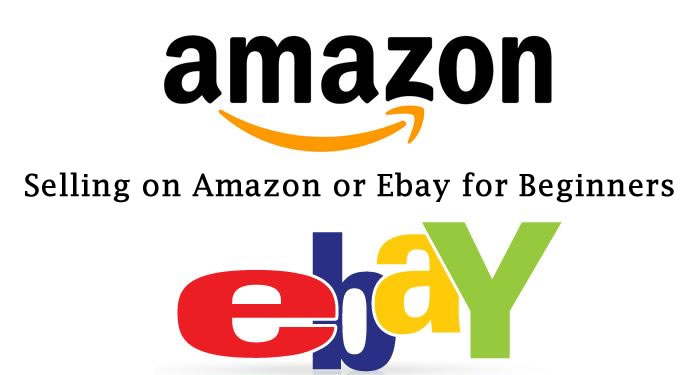 Selling on Amazon or Ebay for Beginners
